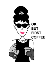 Load image into Gallery viewer, Special Price AUDREY HEPBURN OK BUT FIRST COFFEE T-Shirt