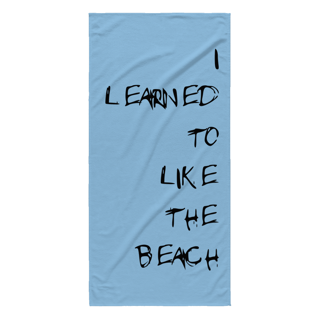 "Beach Towel - ""I Learned to Like the Beach"""