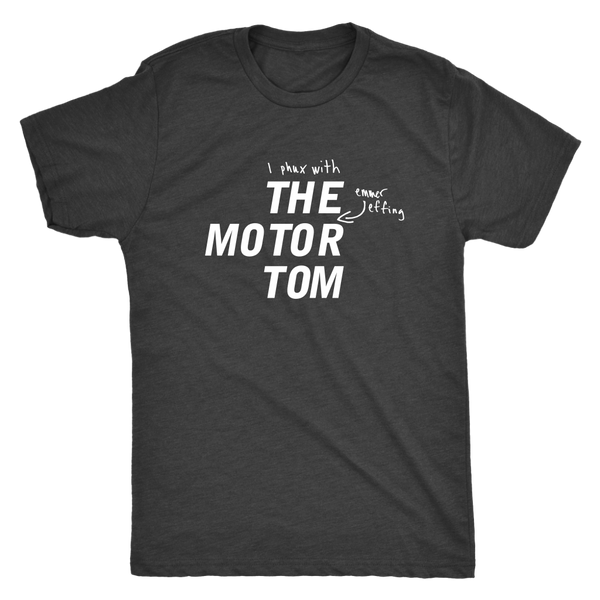 "THE MOTOR TOM | ""I Phux with the Emmer Effing Motor Tom"" 