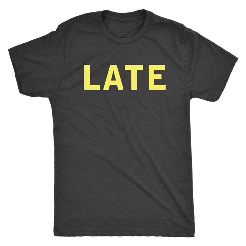 """Late"" - Simple Tee (Men, Women, Toddler)"
