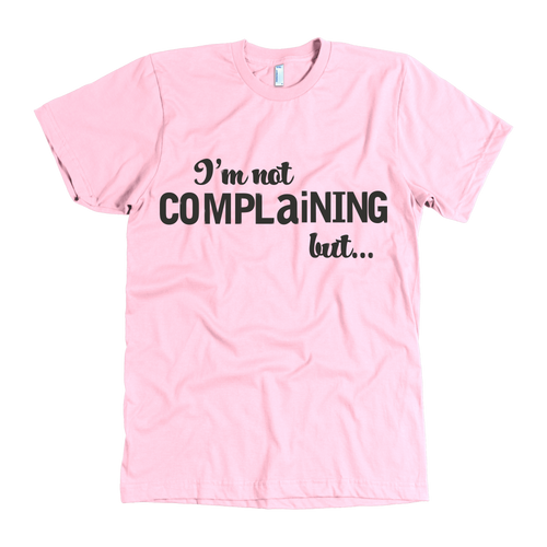 "UNISEX ""Not Complaining, But..."" Tee"