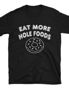 Eat More Hole Foods Unisex