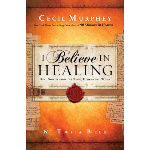 I Believe in Healing: Real Stories from the Bible, History and Today Paperback - Brand New