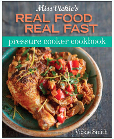 Miss Vickie's Real Food Real Fast Pressure Cooker Cookbook - Brand New