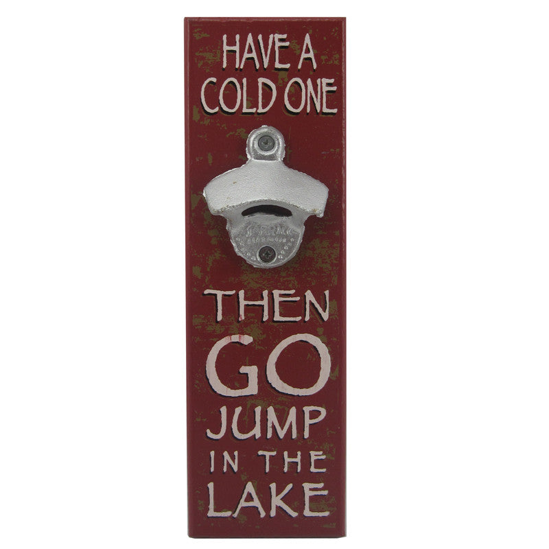 "Bottle Opener ""Have a Cold One and Jump in the Lake"""
