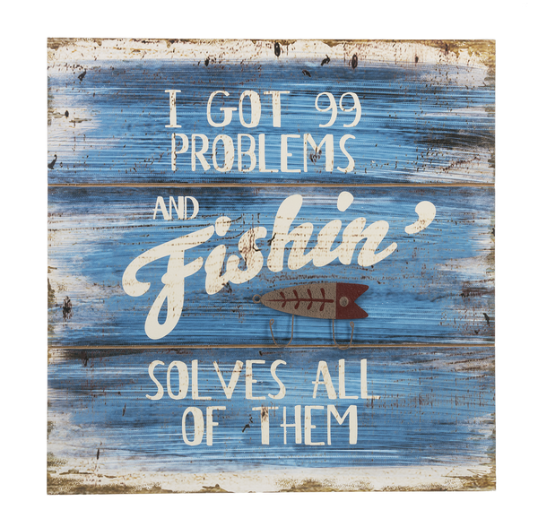 Wall Plaque - I got 99 problems and fishin' solves all of them