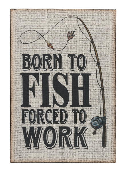 Wall Plaque - Born to fish forced to work