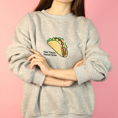 Not yours never was taco sweatshirt boogzel appare;