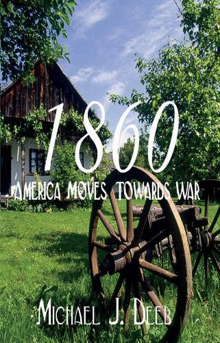 1860: America Moves Towards War (The Drieborg Chronicles) - Michael J. Deeb