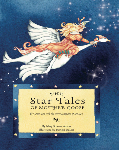 The Star Tales of Mother Goose - Mary Stewart Adams & Patricia DeLisa