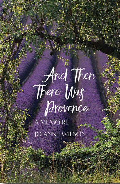 And Then There Was Provence: A Memoire - Jo Anne Wilson