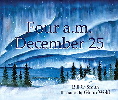 Four a.m. December 25 - Bill O. Smith