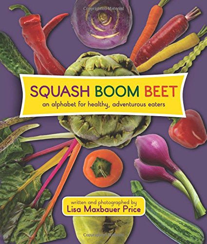 Squash Boom Beet: An Alphabet for Healthy, Adventurous Eaters - Lisa Maxbauer Price