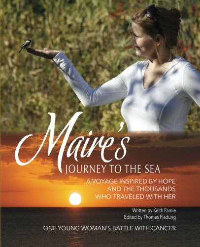 Maire's Journey to the Sea: A Voyage Inspired by Hope and the Thousands Who Traveled With Her - Keith Famie