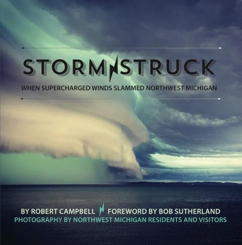 Storm Struck: When Supercharged Winds Slammed Northwest Michigan - Robert Campbell