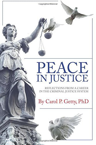 Peace in Justice: Reflections from a Career in the Criminal Justice System - Carol Getty