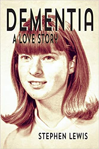 Dementia: A Love Story - Stephen Lewis