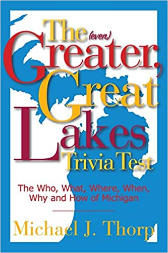 The (even) Greater, Great Lakes Trivia Test: The Who, What, Where, When, Why and How of Michigan (Volume 2)  — Michael Thorp