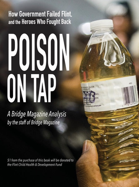 Poison on Tap: How Government Failed Flint, and the Heroes Who Fought Back - Bridge Magazine