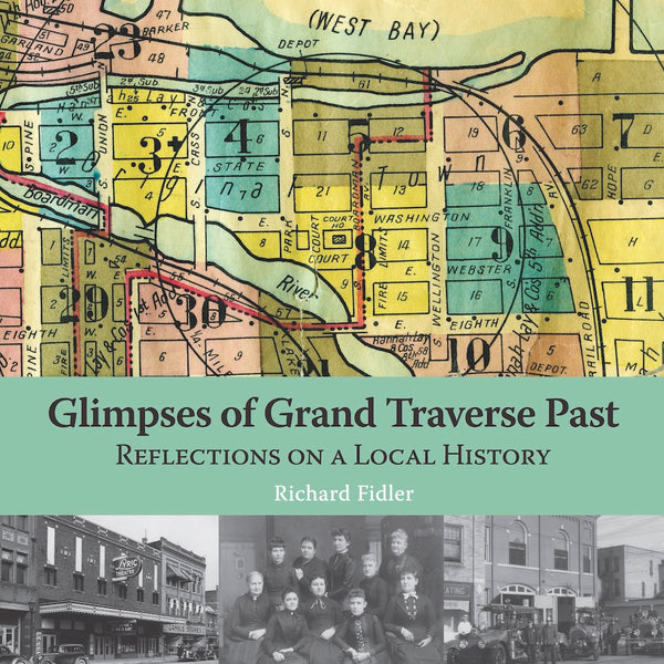 Glimpses of Grand Traverse Past: Reflections on a Local History — Richard Fidler