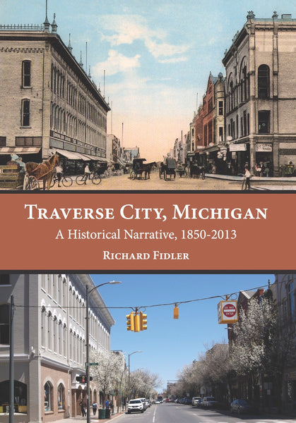 Traverse City, Michigan: A Historical Narrative, 1850 – 2013 — Richard Fidler
