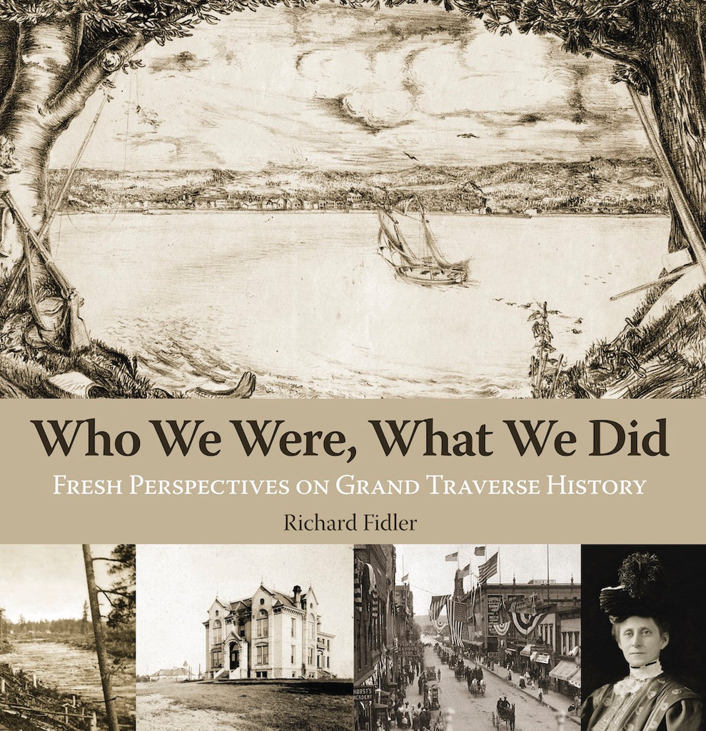 Who We Were, What We Did: Fresh Perspectives on Grand Traverse History — Richard Fidler