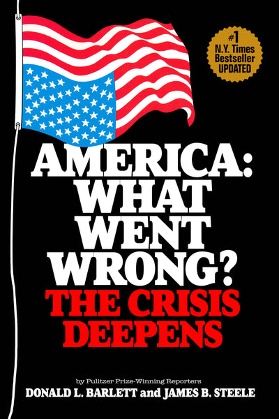 America: What Went Wrong? The Crisis Deepens — Donald Barlett and James Steele