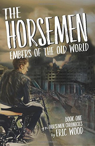 The Horsemen: Embers of the Old World (Volume 1) - Eric Wood