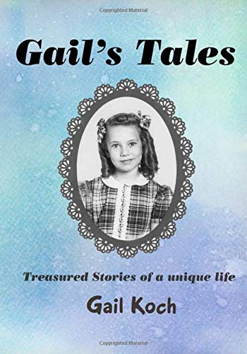 Gail's Tales: Treasures Stories of a Unique Life — Gail Koch