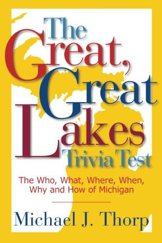 The Great, Great Lakes Trivia Test - Michael J. Thorp