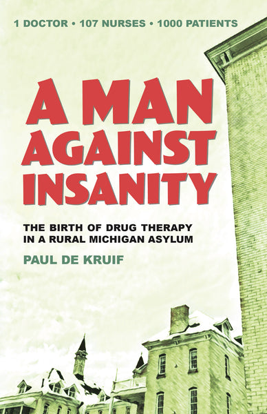 A Man Against Insanity — Paul De Kruif