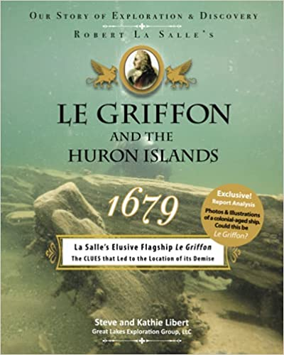 Le Griffon and the Huron Islands - 1679: Our Story of Exploration & Discovery - Steve and Kathie Libert