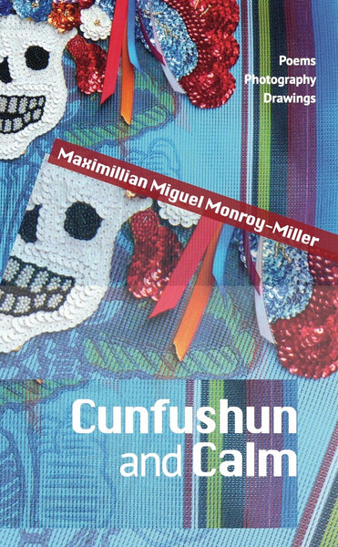Cunfushun and Calm - Maximillian Miguel Monroy-Miller