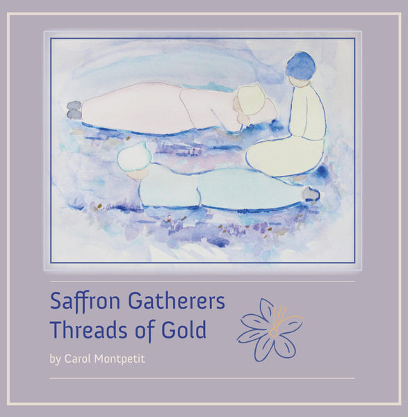 Saffron Gatherers: Threads of Gold - Carol Montpetit