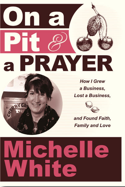 On a Pit and a Prayer: How I Grew a Business, Lost a Business, and Found Faith, Family and Love — Michelle White