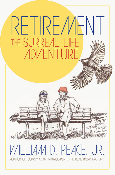Retirement: The Surreal Life Adventure - William D. Peace Jr.