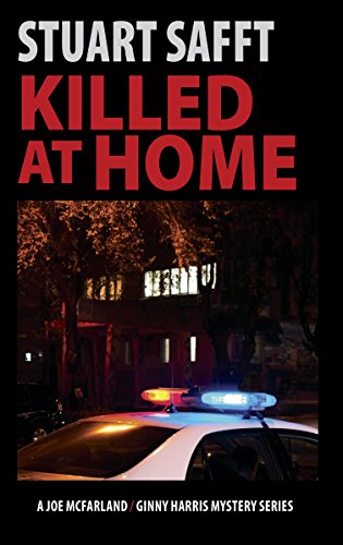 Killed At Home (A Joe McFarland/Ginny Harris Mystery) — Stuart Safft