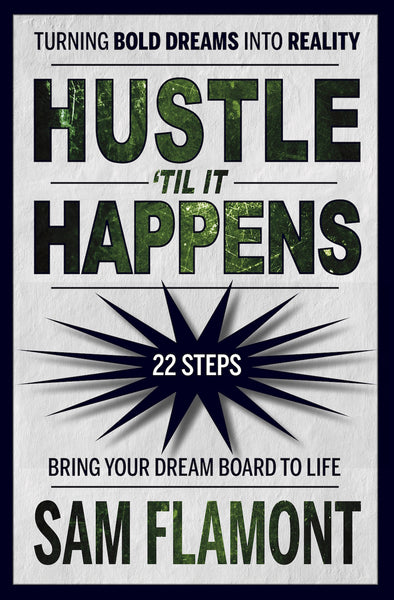 Hustle 'Til It Happens: Turning Bold Dreams Into Reality — Sam Flamont