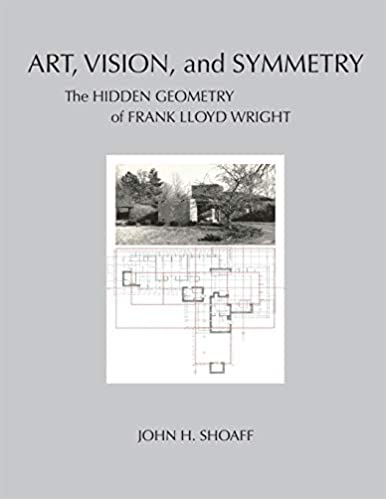 Art, Vision, and Symmetry: The Hidden Geometry of Frank Lloyd Wright — John H. Shoaff