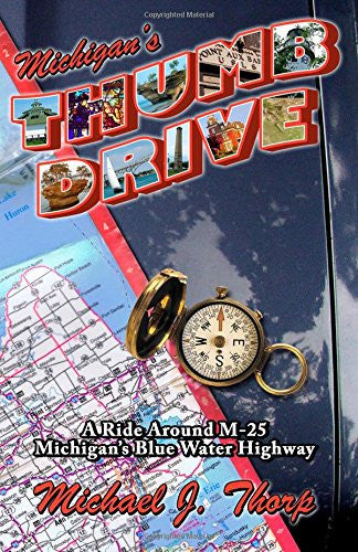Michigan's Thumb Drive: A Ride Around M-25, Michigan's Blue Water Highway - Michael J. Thorp