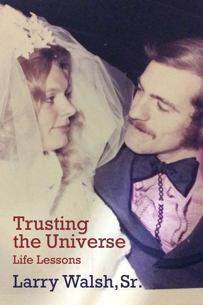 Trusting the Universe — Larry Walsh