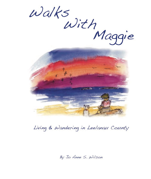 Walks With Maggie: Living and Wandering in Leelanau County - Jo Anne Wilson