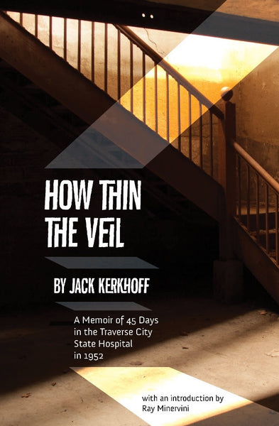 How Thin the Veil: A Memoir of 45 Days in the Traverse City State Hospital - Jack Kerkhoff