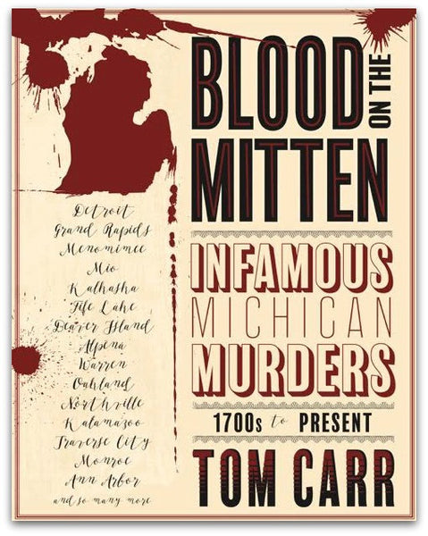 Blood on the Mitten: Infamous Michigan Murders, 1700s to present - Tom Carr