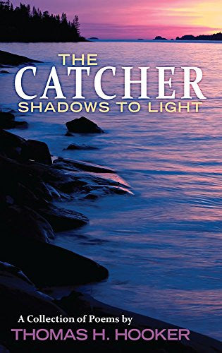 The Catcher: Shadows to Light - A Collection of Poems - Thomas Hooker