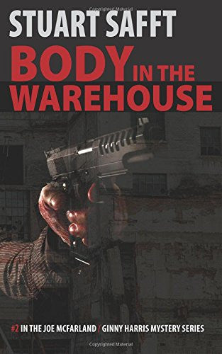 Body in the Warehouse (A Joe McFarland / Ginny Harris Mystery) - Stuart Safft