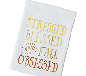 Stressed Blessed Fall Obsessed Tea Towel