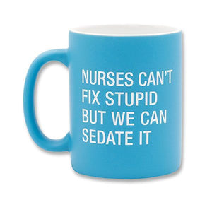 "Mug. ""Nurses can't fix stupid"""