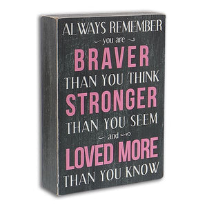 "7"" Box Sign "" Always Remember You Are Braver"""