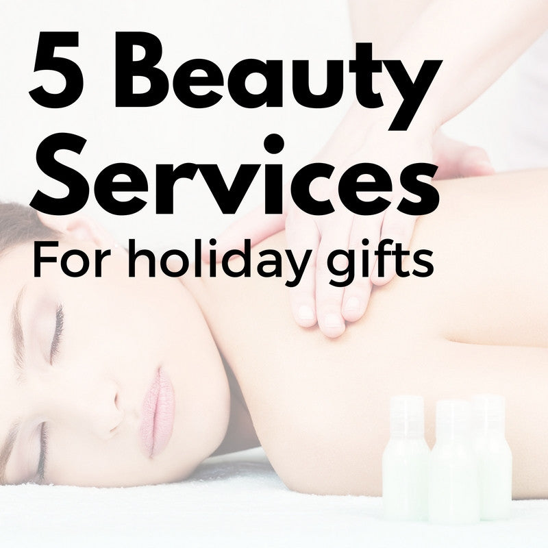 The Gift of Beauty: 5 Beauty Services that Make for the Perfect Gift